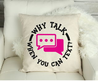 'Why Talk When You Can Text ' Funny Cushion