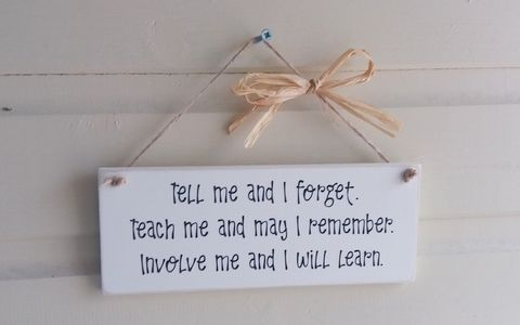 A Handmade Wooden Plaque - Tell Me And I Forget