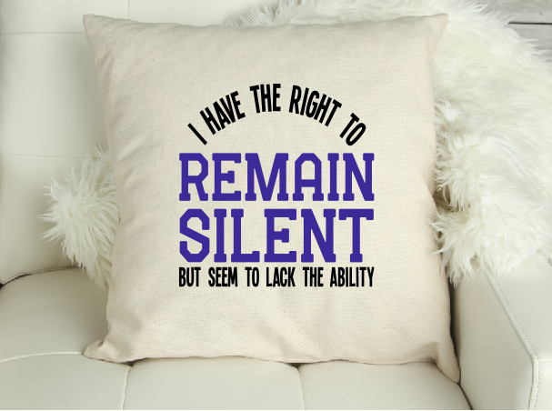I Have The Right To Remain Silent But... Funny Canvas Cushion